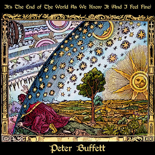It's The End Of The World As We Know It (And I Feel Fine) by Peter Buffett