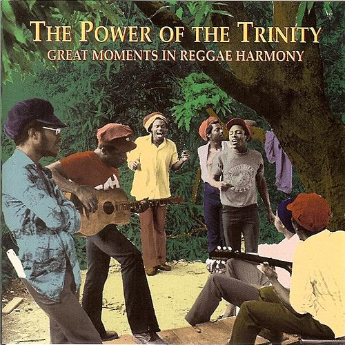 The Power Of The Trinity: Great Moments In Reggae Harmony by Various Artists