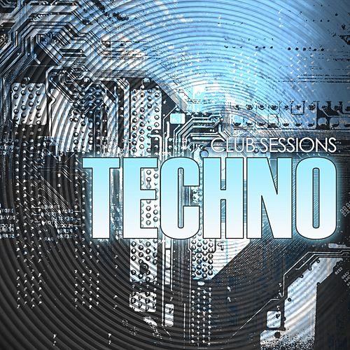 Club Sessions Techno by Various Artists