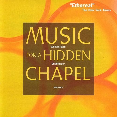 Byrd: Music for a Hidden Chapel by Chanticleer