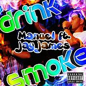 Drink Smoke (feat. Jay James) by Manuel