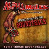 Alpha Male Experiment - Original Soundtrack Album by Various Artists