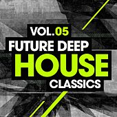Future Deep House Classics Vol. 5 by Various Artists