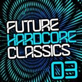 Future Hardcore Classics Vol. 3 by Various Artists