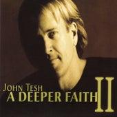 A Deeper Faith II by John Tesh