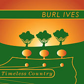 Timeless Country: Burl Ives by Burl Ives