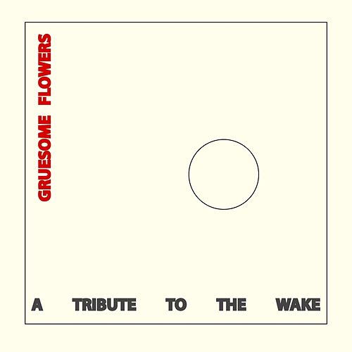 Gruesome Flowers: A Tribute to the Wake by Various Artists