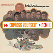 Express Yourself (Remix) by Charles Wright and the Watts 103rd Street Rhythm Band