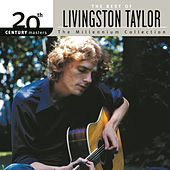 Best Of Livingston Taylor 20th Century Masters The Millennium Collection by Livingston Taylor
