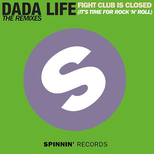 Fight Club Is Closed (It's Time For Rock'n'Roll) (The Remixes) by Dada Life
