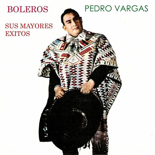 Sus Mayores Éxitos by Pedro Vargas