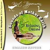 Sounds of Mother Earth - Relaxing Dream by Kurt Tepperwein