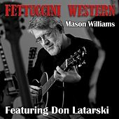 Fettuccini Western (feat. Don Latarski) by Mason Williams