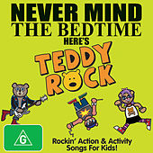 Never Mind the Bedtime by Teddy Rock