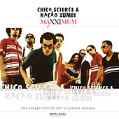 Maxximum - Chico Science & Nação Zumbi by Chico Science e Nação Zumbi