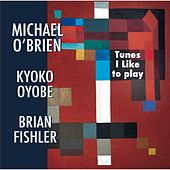 Tunes I Like to Play (feat. Kyoko Oyobe & Brian Fishler) by Michael O'Brien