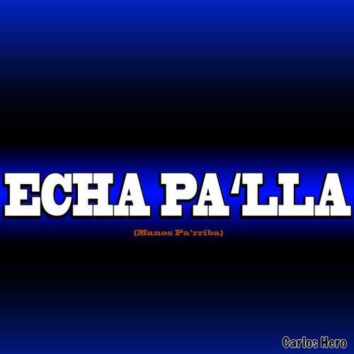 Echa Pa'lla (Manos Pa'rriba) by Carlos Hero