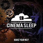 Make Your Way by Cinema Sleep