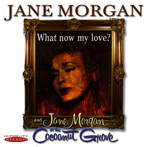 What Now My Love? / Jane Morgan at the Cocoanut Grove by Jane Morgan