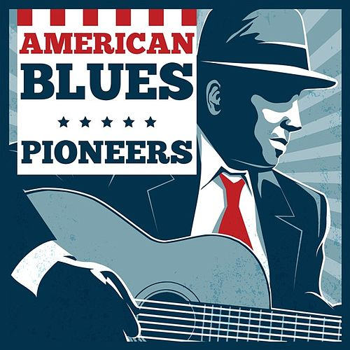 American Blues Pioneers by Various Artists