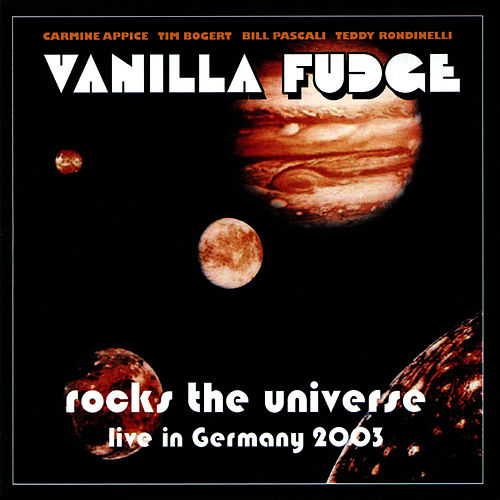 Vanilla Fudge Rocks the Universe - Live in Germany 2003 by Vanilla Fudge