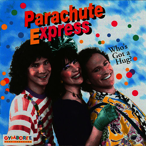 Who's Got A Hug? by Parachute Express
