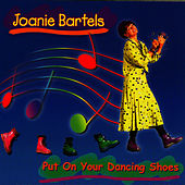 Put On Your Dancing Shoes by Joanie Bartels