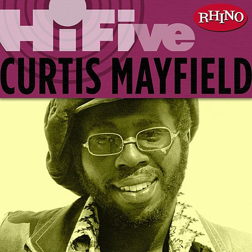 Rhino Hi-five: Curtis Mayfield by Curtis Mayfield