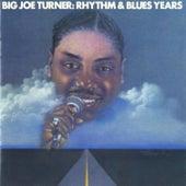 Big Joe Turner: The Rhythm & Blues Years by Big Joe Turner