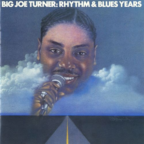 Big Joe Turner: The Rhythm & Blues Years by Big Joe Turner