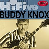 Rhino Hi-five: Buddy Knox by Buddy Knox