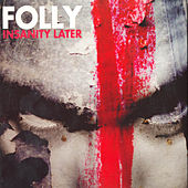 Insanity Later by Folly