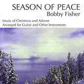 Seasons of Peace: Music for Christmas and Advent by Bobby Fisher