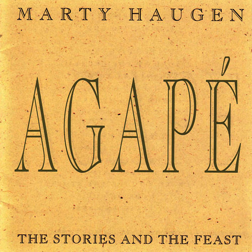 Agape: The Stories and the Feast by Marty Haugen