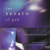 The Breath of God: Music for Guitar and Other Instruments by Stephen Petrunak