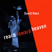 Reach Toward Heaven by David Haas