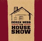 The House Show by Derek Webb