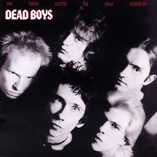 We Have Come For Your Children by Dead Boys