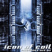 Machines Are Us by Icon Of Coil