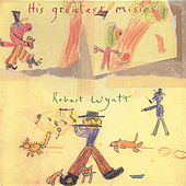 His Greatest Misses by Robert Wyatt