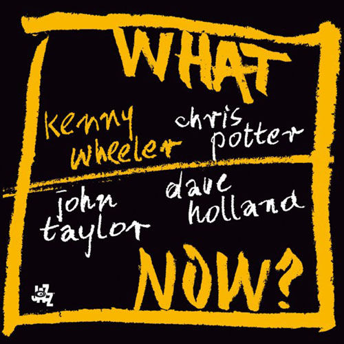 What Now? by Kenny Wheeler
