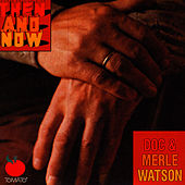 Then and Now by Doc & Merle Watson