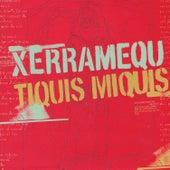 Xerramequ Tiquis Miquis by Xerramequ Tiquis Miquis