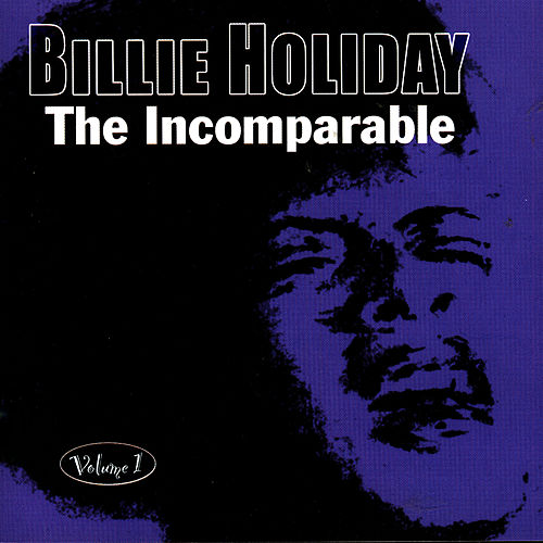 The Incomparable Volume 1 by Billie Holiday