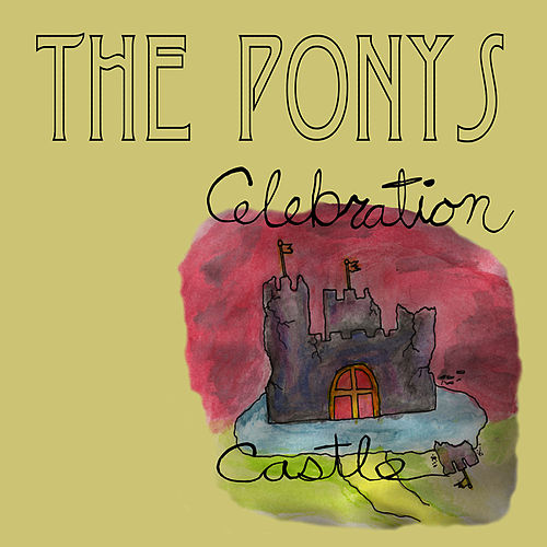 Celebration Castle by The Ponys