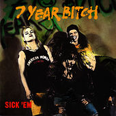 Sick'em by 7 Year Bitch