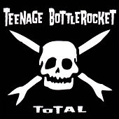 Total by Teenage Bottlerocket