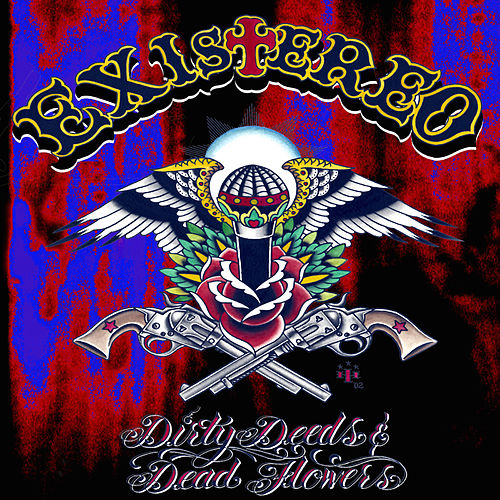 Dirty Deeds & Dead Flowers by Existereo