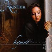 Hymns: The Old Made New by Kristina