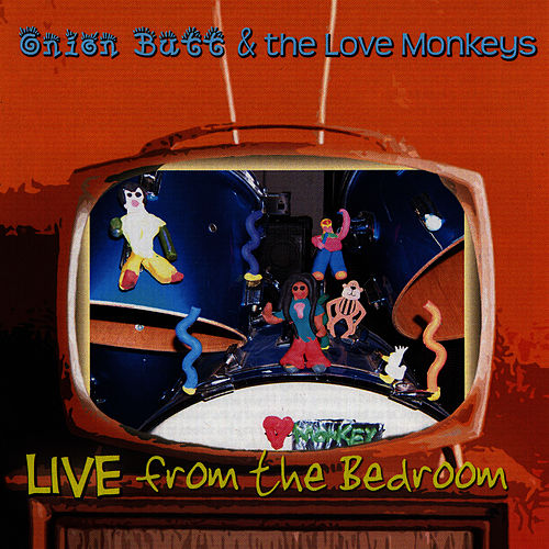 Onion Butt and the Love Monkeys: Live from the Bedroom by Anand Bhatt